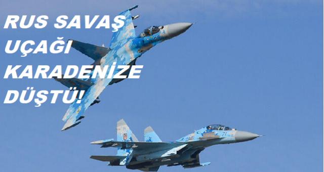 Rus savaş uçağı Karadeniz'e düştü