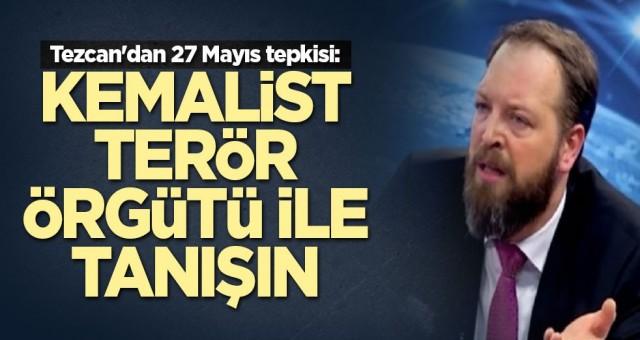 Tezcan'dan 27 Mayıs tepkisi: Kemalist terör örgütü ile tanışın