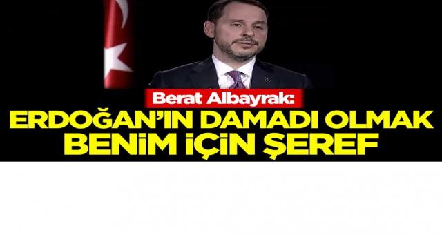 Berat Albayrak: Erdoğan'ın damadı olmak benim için şeref