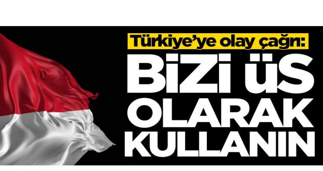 Türkiye'ye olay çağrı: Bizi üs olarak kullanın