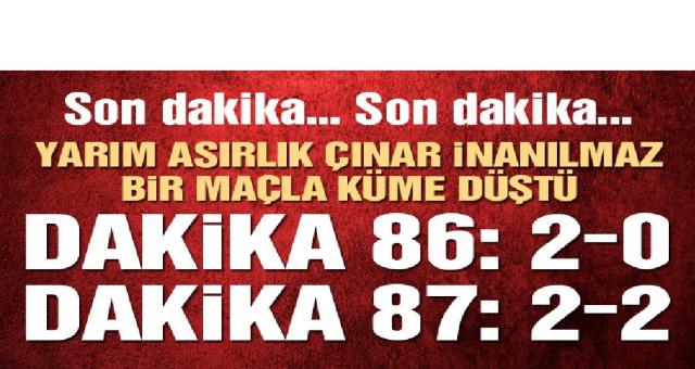 Yarım asırlık çınar ''1 '' dakikada yediği 2 golle kümeye düştü