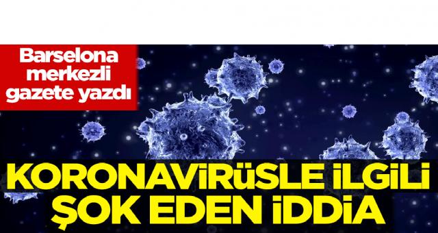 Barselona merkezli gazeteden koronavirüsle ilgili şok eden iddia