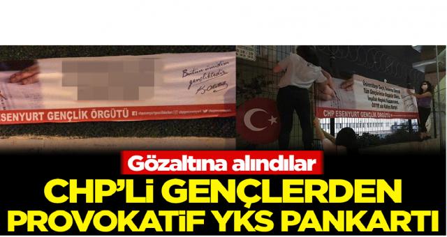 CHP'li gençlerden provokatif YKS pankartı! Gözaltına alındılar
