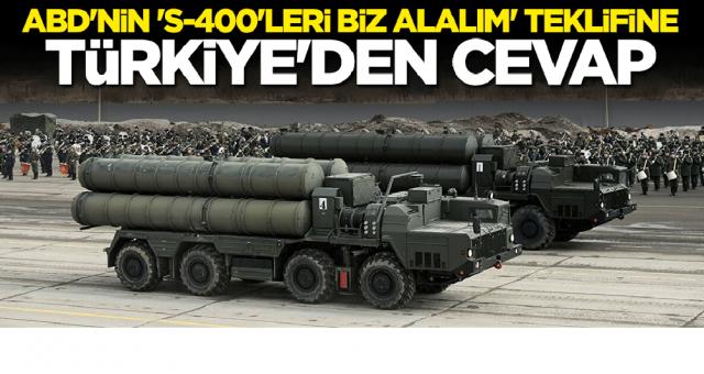 Türkiye'den ABD'nin S-400'leri alma teklifine cevap