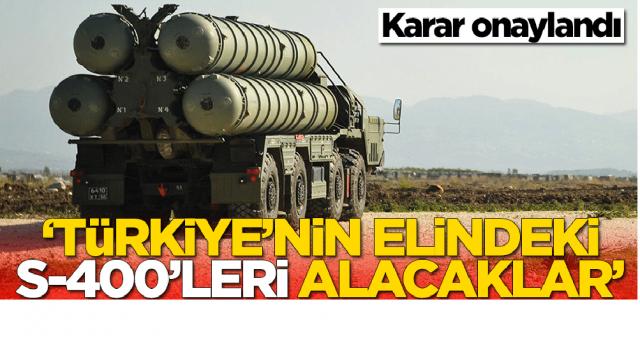 Türkiye'nin elindeki S-400'leri alacaklar