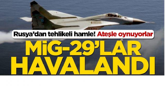 Rusya'dan tehlikeli hamle! Mig-29'lar ve kargo uçakları Libya için havalandı