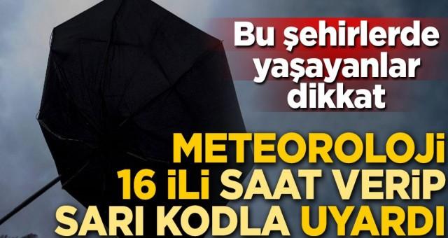 Meteoroloji'den 16 il için sarı alarm