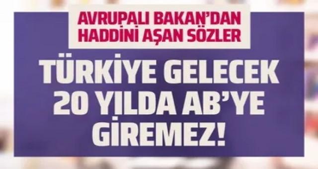 Türkiye gelecek 20 yılda AB'ye giremez dedi...