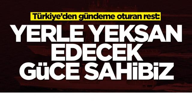 Türkiye'den gündeme oturan rest: Yerle yeksan edecek güce sahibiz