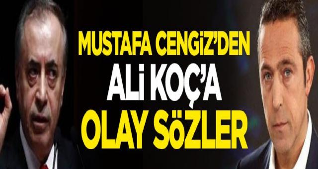 Galatasaray Başkanı Mustafa Cengiz'den Fenerbahçe Başkanı Ali Koç'a olay sözler