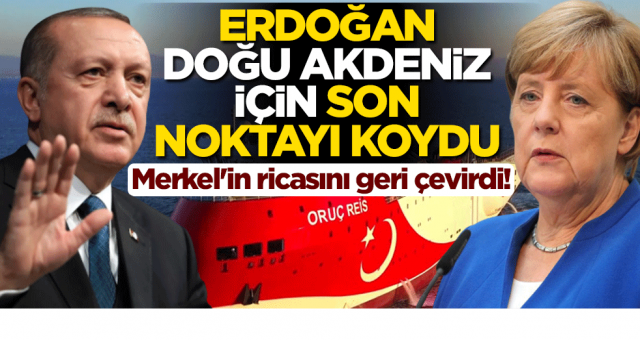 Merkel'in ricasını geri çevirdi! Erdoğan, Doğu Akdeniz için son noktayı koydu