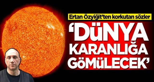 Ertan Özyiğit'ten korkutan sözler: Dünya karanlığa gömülecek