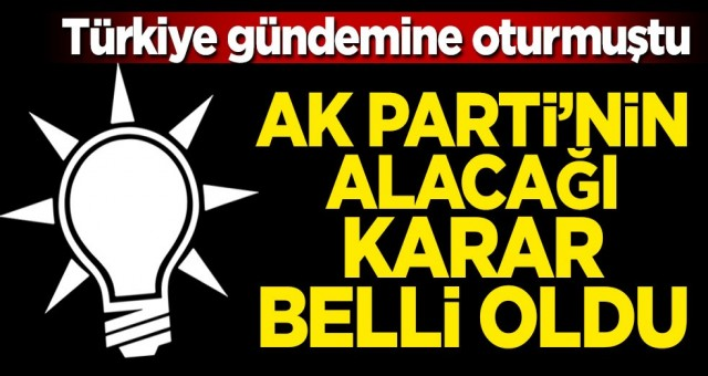 AKP İstanbul sözleşmesi hakkındaki kararını verdi