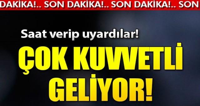 İstanbullular dikkat! Bu saatlerde kuvvetli olacak