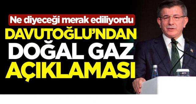 Ne diyeceği merak ediliyordu! Gelecek Partisi Genel Başkanı Ahmet Davutoğlu'ndan doğal gaz açıklaması