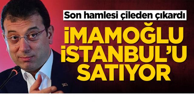 Ekrem sonunda bunu da yaptı İstanbul'u ihale usulü satılığa çıkardı