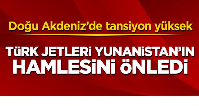 Doğu Akdeniz'de tansiyon yüksek! Türk jetleri Yunanistan'ın girişimini önledi