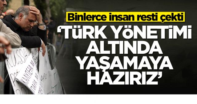 Rumlar resti çekti! 'Türk yönetimi altında yaşamaya hazırız'