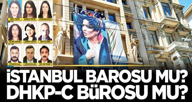 İstanbul Barosu mu DHKP-C'nin bürosu mu?
