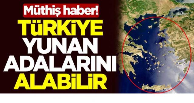 Müthiş haber! Türkiye, Yunan adalarını alabilir