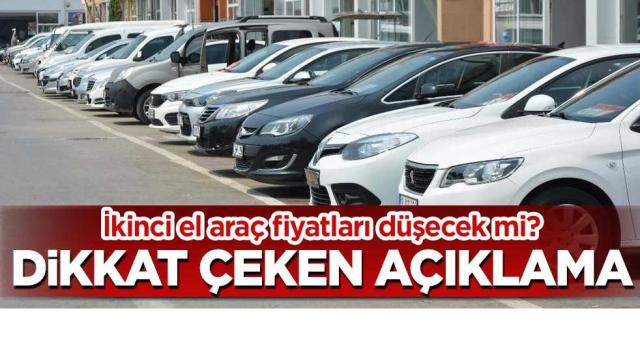 İkinci el araç fiyatları düşecek mi? Dikkat çeken açıklama
