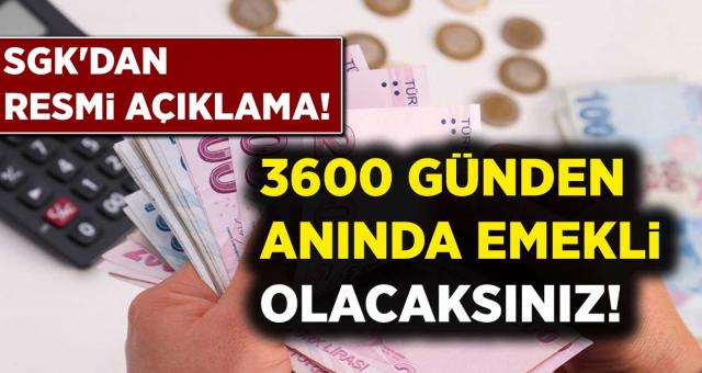 SGK'dan Resmi Açıklama! 3600 Günden Anında Erken Emekli Olacaksınız..!