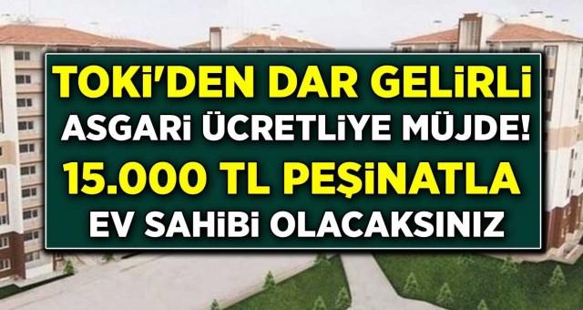 Dar Gelirli Ve Asgari Ücretliye TOKİ'den Müjde! 15.000 TL Peşinat Ödeyerek Ev Sahibi Olma Şansı...!