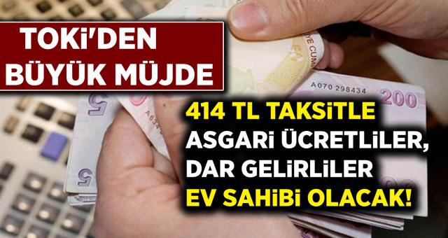 TOKİ'den Büyük Müjde! 414 TL Taksitlerle Asgari Ücretliler, Dar Gelirliler Ev Sahibi Olacak!