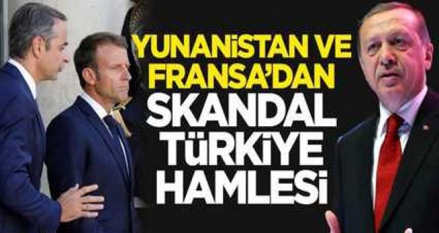 Yunanistan ve Fransa'dan skandal Türkiye hamlesi