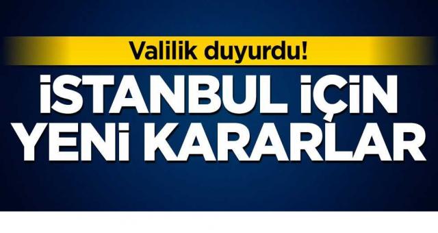 Valilik duyurdu! İstanbul için yeni kararlar