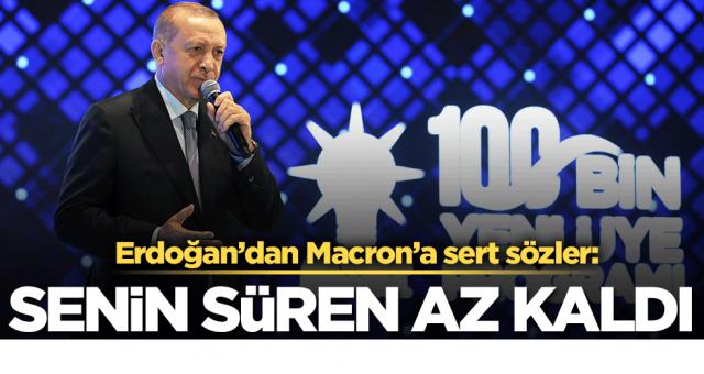 Erdoğan'dan Macron'a sert sözler: Senin süren az kaldı