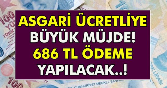 Asgari Ücret ile Çalışanlara Ek Ödeme Haberi Geldi! 686 TL Ek Ödeme Yapıalcak!