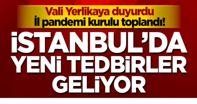 Vali duyurdu... İstanbul'da İl pandemi kurulu toplandı! Yeni tedbirler geliyor