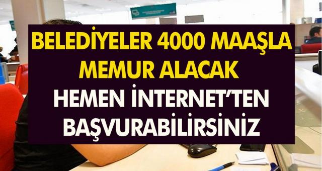 Belediyeler 4 Bin TL Maaşla Memur Alacak! Hemen İnternetten Başvuru Yapabilirsiniz…