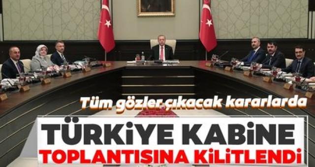 Tüm Türkiye Kabine toplantısına kilitlendi