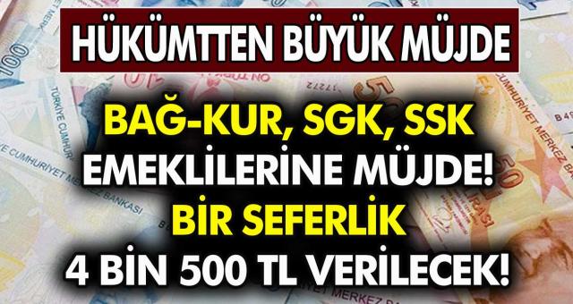 Bağ-Kur SGK, SSK Emeklilerine Büyük Müjde! Bir Seferlik Toplu Olarak 4 Bin 500 TL Verilecek?