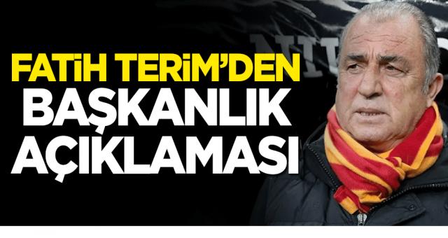 Galatasaray Teknik Direktörü Fatih Terim'den başkanlık açıklaması