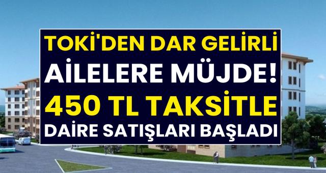 TOKİ'den beklenen müjde! Ayda sadece 450 TL taksitle 69 bin TL'ye ev sahibi olabilirsiniz…