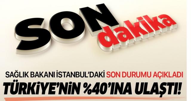 Sağlık Bakanı Fahrettin Koca İstanbul'daki son durumu açıkladı: