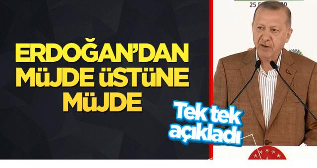 Erdoğan'dan müjde üstüne müjde! Tek tek açıkladı