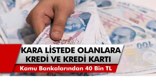 Sicili Bozuk Vatandaşlara 40 Bin TL Kredi Müjdesi! Kamu Bankaları Kredi ve Kredi Kartı Vermeye Başladı…