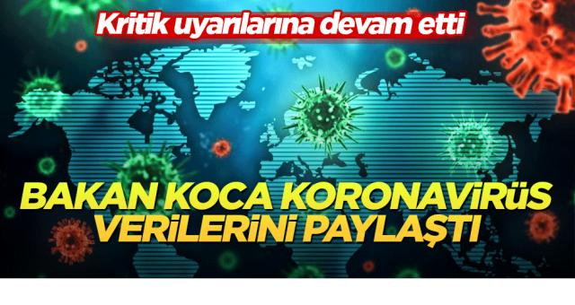 Bakan Koca günlük koronavirüs verilerini paylaştı