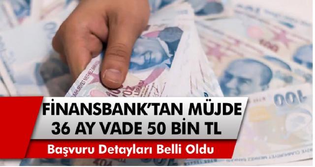 Finansbank'tan müjde! 36 Ay Vadeli 50 bin TL kredi kampanyası başladı… Başvuru şartları ve detayları belli oldu!