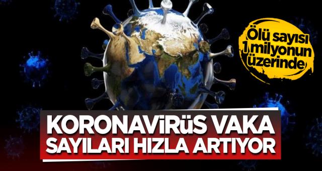 Dünyada koronavirüs vaka sayıları hızla artıyor! Ölü sayısı 1 milyonun üzerinde
