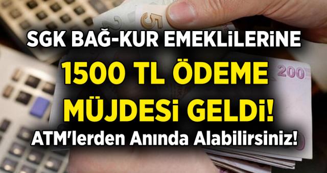 SGK ve Bağ-Kur'luya Emeklilerine 1500 TL Ödemem Yapılacak! ATM'lerden Anında Alabilirsiniz…
