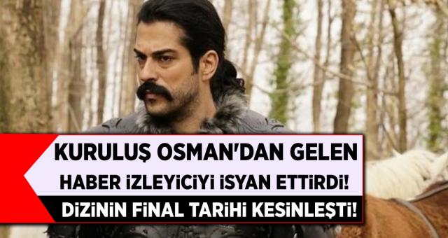 Kuruluş Osman Dizisinden Gelen Haber İzleticiyi İsyan Ettirdi! Kuruluş Osman Final Tarihi Kesinleşti…