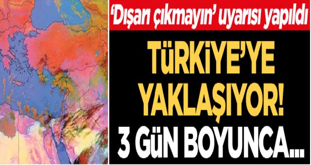 Dışarı çıkmayın uyarısı yapıldı: Türkiye'ye yaklaşıyor! 3 gün boyunca...