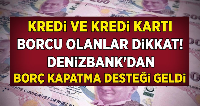 Kredi ve Kart Borcu Olanlar, Emekliler Dikkat! Denizbank (Borç Kapatma) Borç Transferi Kredisi Kampanyası Başladı