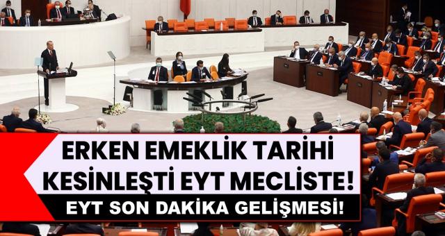 EYT'de Son Dakika Gelişmesi! Erken Emeklilik Tarihi Kesinleşti EYT Mecliste...