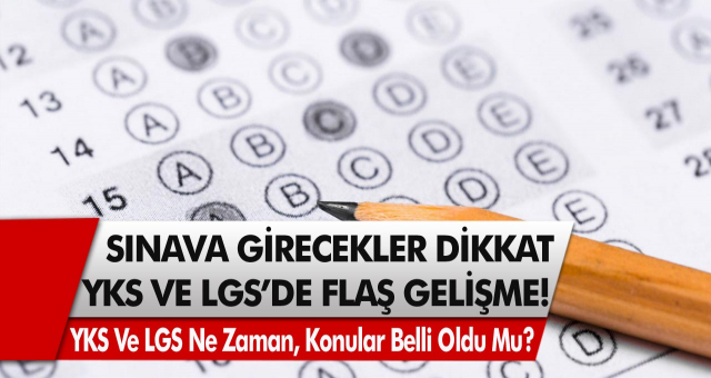 Sınava girecekler dikkat! YKS ve LGS'de flaş gelişme: 2021 YKS ve LGS ne zaman yapılacak, sınav konuları belli oldu mu?